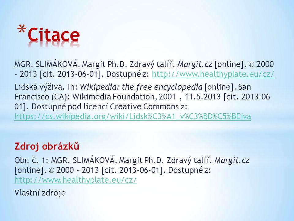 Citace MGR. SLIMÁKOVÁ, Margit Ph.D. Zdravý talíř. Margit.cz [online]. © 2000 - 2013 [cit. 2013-06-01]. Dostupné z: http://www.healthyplate.eu/cz/
